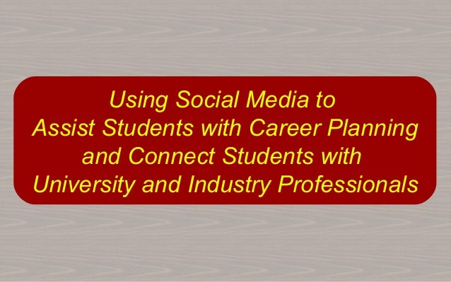 Using Social Media toAssist Students with Career Planning    and Connect Students withUniversity and Industry Professionals
