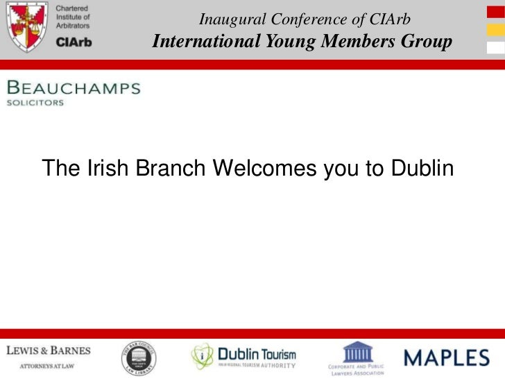 Inaugural Conference of CIArb          International Young Members GroupThe Irish Branch Welcomes you to Dublin