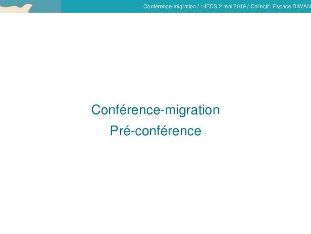 Conférence-migration / IHECS 2 mai 2019 / Collectif Espace DIWAN Conférence-migration Pré-conférence