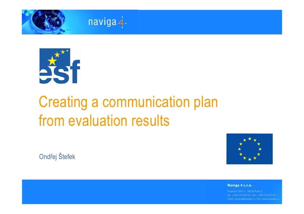 Creating a communication plan from evaluation results  Ondřej Štefek