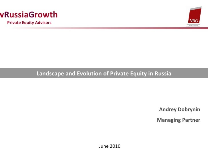 N ew R ussia G rowth  Private Equity Advisors Landscape and Evolution of Private Equity in Russia Andrey Dobrynin Managing...