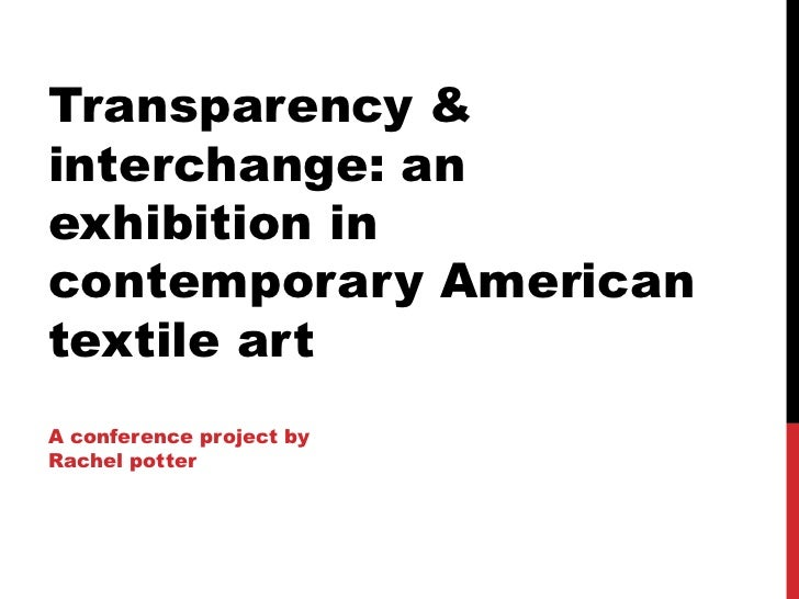 Transparency &interchange: anexhibition incontemporary Americantextile artA conference project byRachel potter