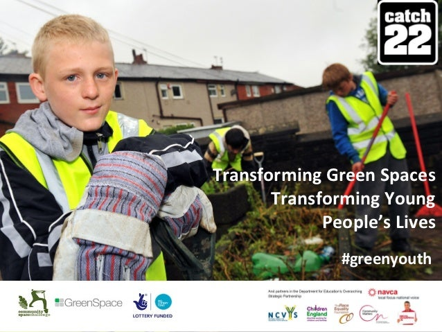 Transforming Green Spaces       Transforming Young             People's Lives               #greenyouth