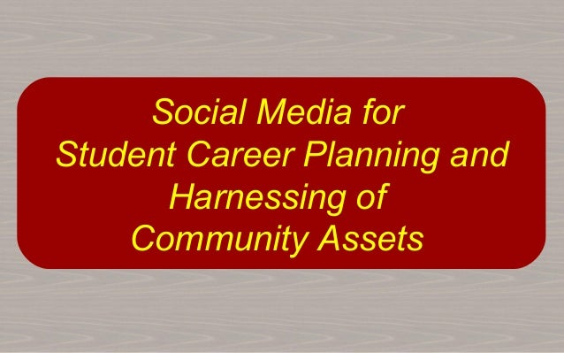 Social Media for Student Career Planning and Harnessing of Community Assets