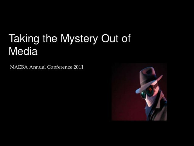 Taking the Mystery Out ofMediaNAEBA Annual Conference 2011