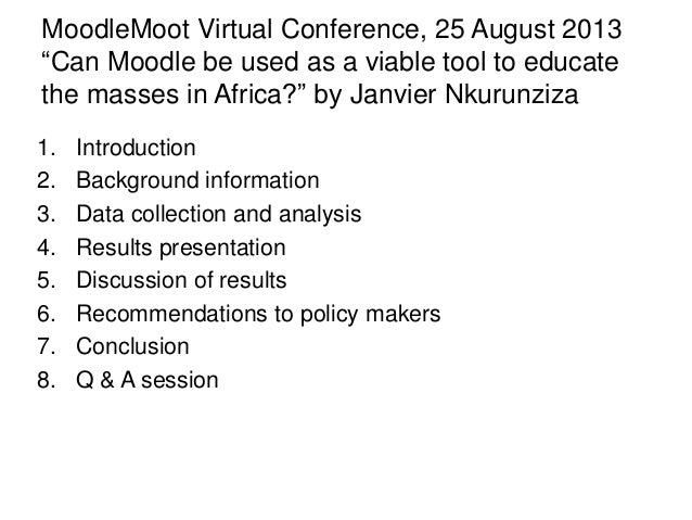 "MoodleMoot Virtual Conference, 25 August 2013 ""Can Moodle be used as a viable tool to educate the masses in Africa?"" by Ja..."