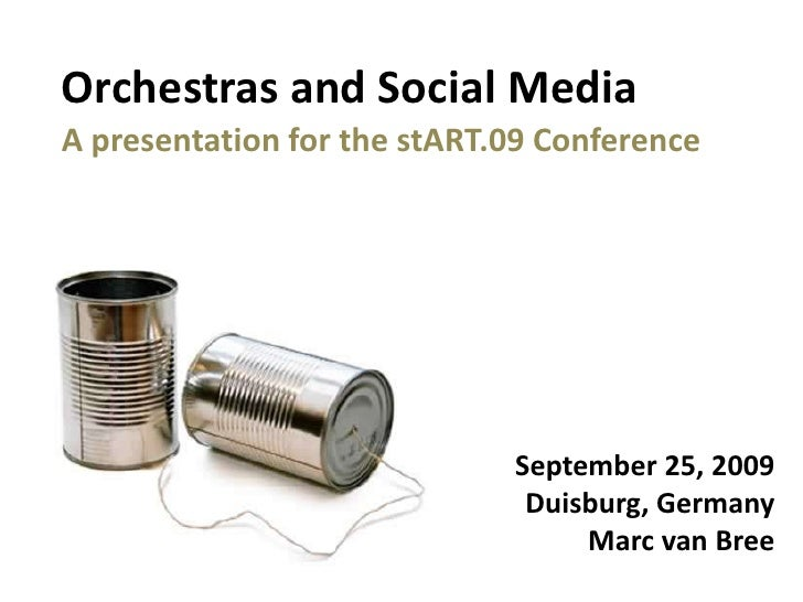 Orchestras and Social Media<br />A presentation for the stART.09 Conference<br />September 25, 2009<br />Duisburg, Germany...