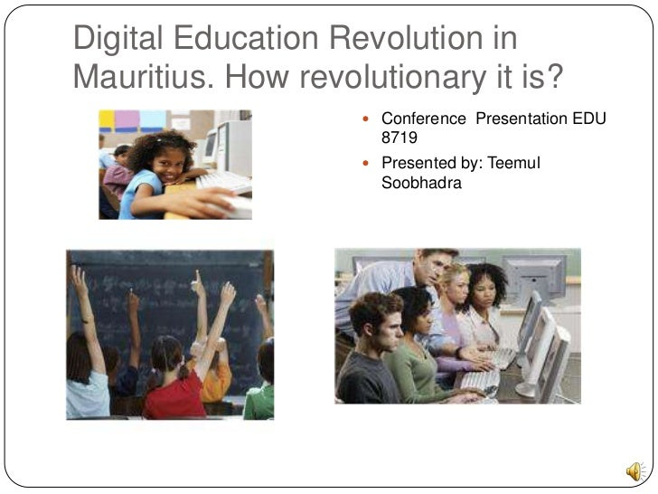 Digital Education Revolution inMauritius. How revolutionary it is?                     Conference Presentation EDU       ...