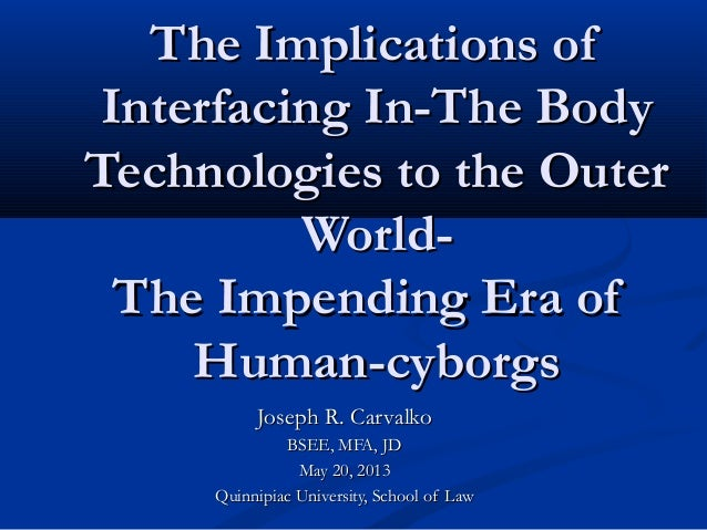 The Implications ofThe Implications of Interfacing In-The BodyInterfacing In-The Body Technologies to the OuterTechnologie...