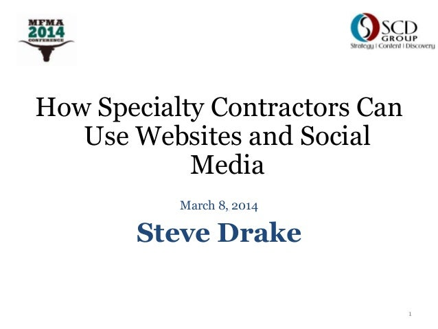 How Specialty Contractors Can Use Websites and Social Media March 8, 2014  Steve Drake 1