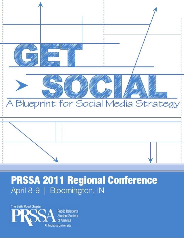 GET  SOCIALA Blueprint for Social Media Strategy PRSSA 2011 Regional Conference April 8-9 | Bloomington, IN