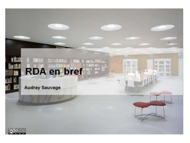 Programme  • le monde bibliothécaire en mutation  • la naissance des RDA  • les objectifs des RDA  • les principes et modè...
