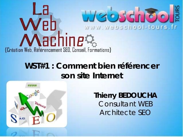 WST#1 : Comment bien référencer         son site Internet                Thierry BEDOUCHA                 Consultant WEB  ...