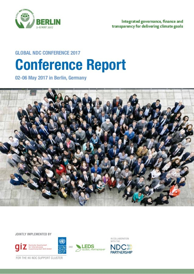 Integrated governance, finance and transparency for delivering climate goals Conference Report GLOBAL NDC CONFERENCE 2017 0...