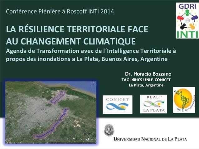 Conférence Plénière á Roscoff INTI 2014 LA RÉSILIENCE TERRITORIALE FACE AU CHANGEMENT CLIMATIQUE Agenda de Transformation ...
