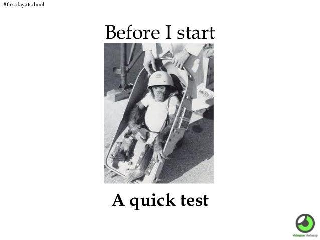 #firstdayatschool  Before I start  A quick test