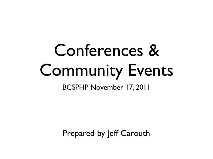 Conferences &Community Events  BCSPHP November 17, 2011  Prepared by Jeff Carouth