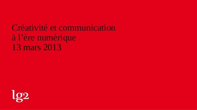 Créativité et communication à l'ère numérique 13 mars 2013