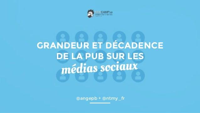 @angepb / @ntmy_fr / #seocamp GRANDEUR ET DÉCADENCE DE LA PUB SUR LES @angepb + @ntmy_fr
