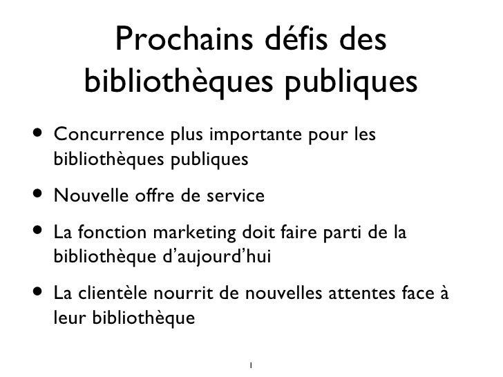 Prochains défis des      bibliothèques publiques• Concurrence plus importante pour les  bibliothèques publiques• Nouvelle ...