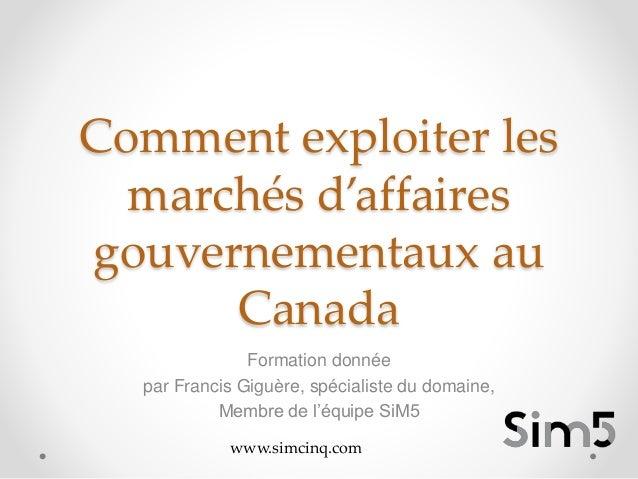 Comment exploiter les marchés d'affaires gouvernementaux au Canada Formation donnée par Francis Giguère, spécialiste du do...