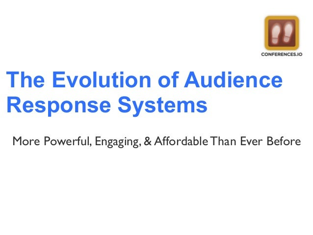 The Evolution of Audience Response Systems More Powerful, Engaging, & Affordable Than Ever Before