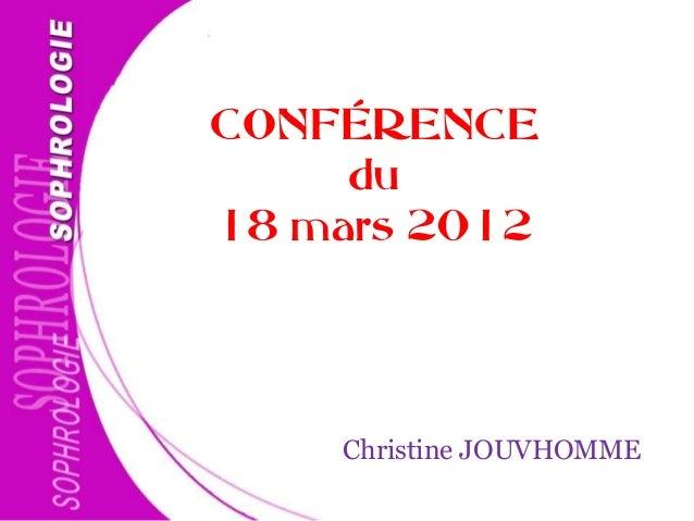 CONFÉRENCEdu18 mars 2012Christine JOUVHOMME