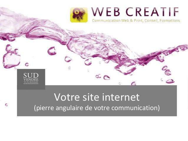 Votre site internet  (pierre angulaire de votre communication)