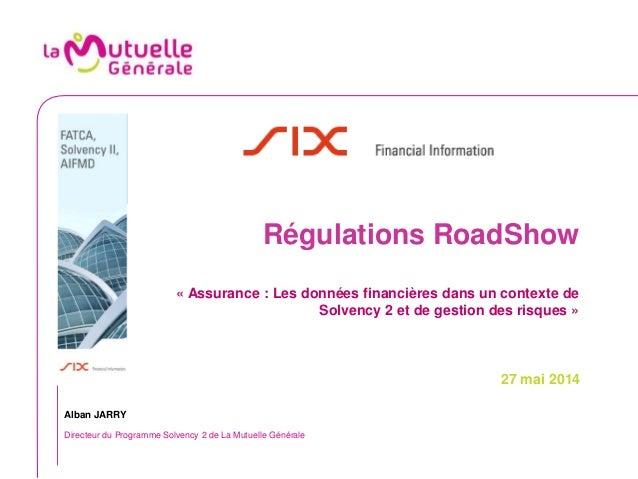 Régulations RoadShow « Assurance : Les données financières dans un contexte de Solvency 2 et de gestion des risques » 27 m...