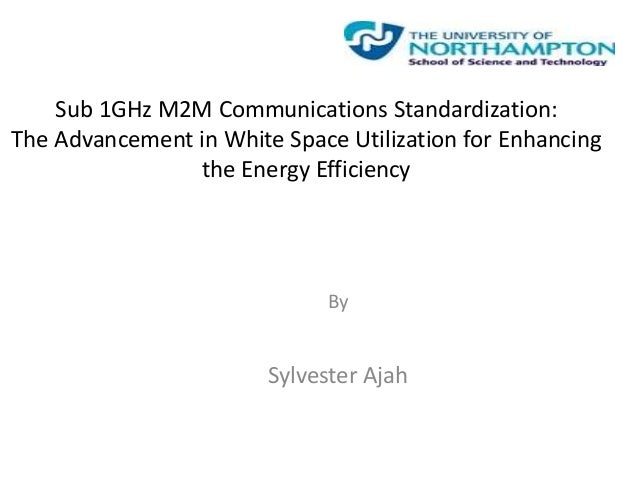 Sub 1GHz M2M Communications Standardization: The Advancement in White Space Utilization for Enhancing the Energy Efficienc...