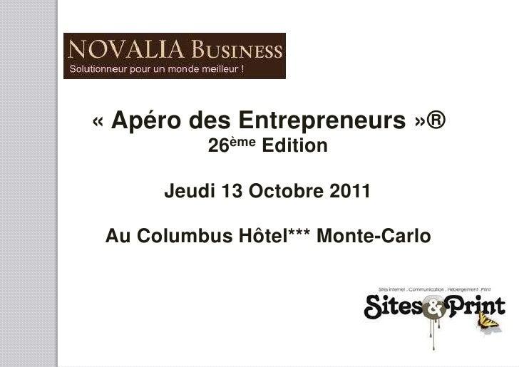 «Apéro des Entrepreneurs»®<br />26ème Edition<br />Jeudi 13 Octobre 2011<br />Au Columbus Hôtel*** Monte-Carlo<br />