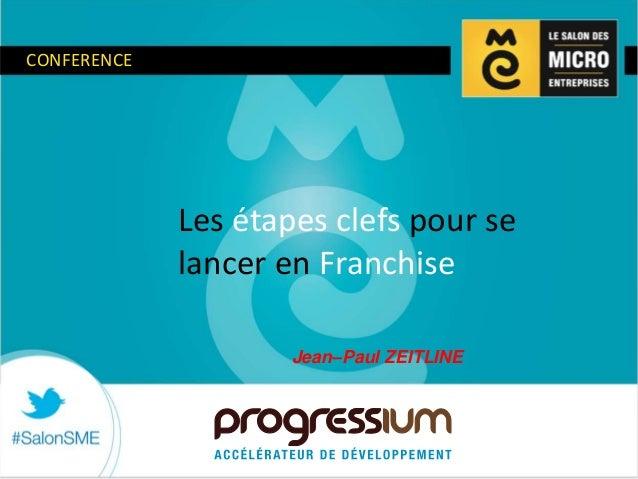 CONFERENCE Les étapes clefs pour se lancer en Franchise Jean–Paul ZEITLINE