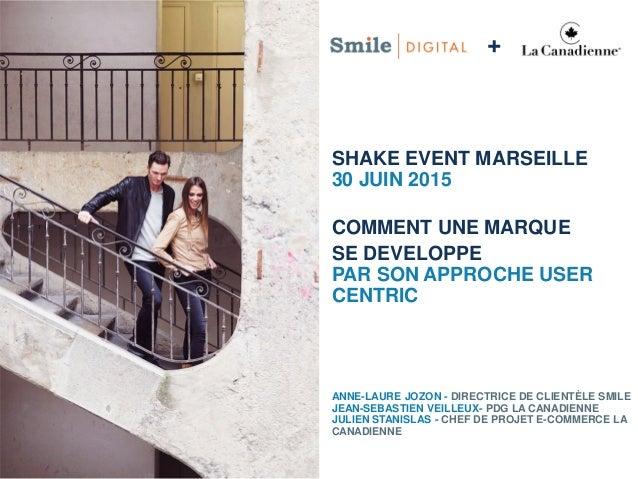 SHAKE EVENT MARSEILLE 30 JUIN 2015 COMMENT UNE MARQUE SE DEVELOPPE PAR SON APPROCHE USER CENTRIC ANNE-LAURE JOZON - DIRECT...