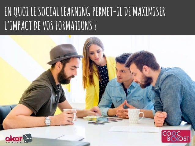 ENQUOILESOCIALLEARNINGPERMET-ILDEMAXIMISER L'IMPACTDEVOSFORMATIONS? 1 SalonduE-learningMars2016