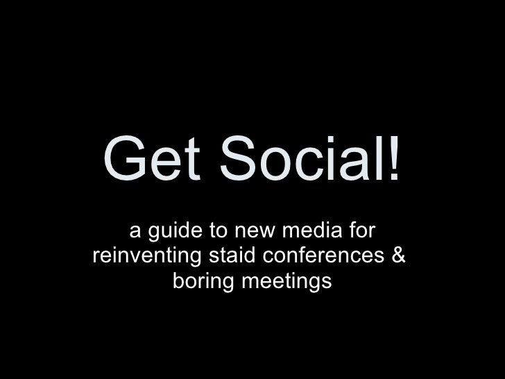 Get Social! a guide to new media for reinventing staid conferences &  boring meetings