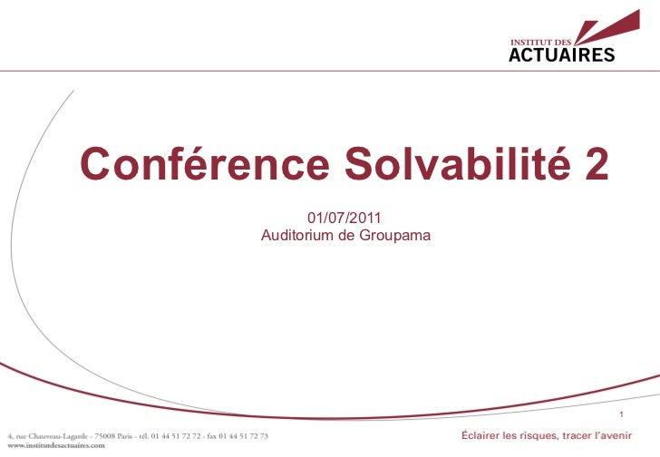 Conférence Solvabilité 2               01/07/2011        Auditorium de Groupama                                 1