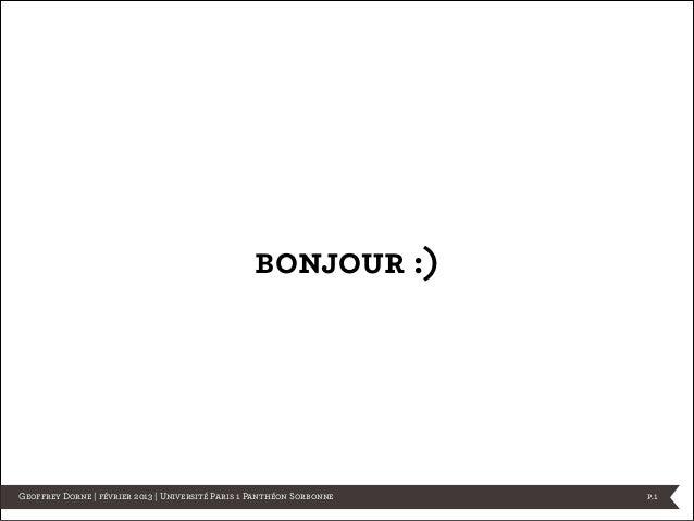 bonjour :)Geoffrey Dorne | février 2013 | Université Paris 1 Panthéon Sorbonne   p.1