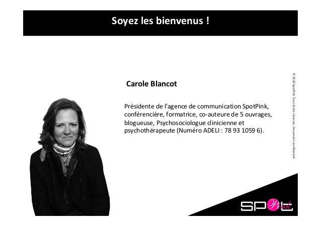 ©2018SpotPinkTousdroitsréservés.Documentconfidentiel Soyezlesbienvenus! CaroleBlancot Présidentedel'agence...