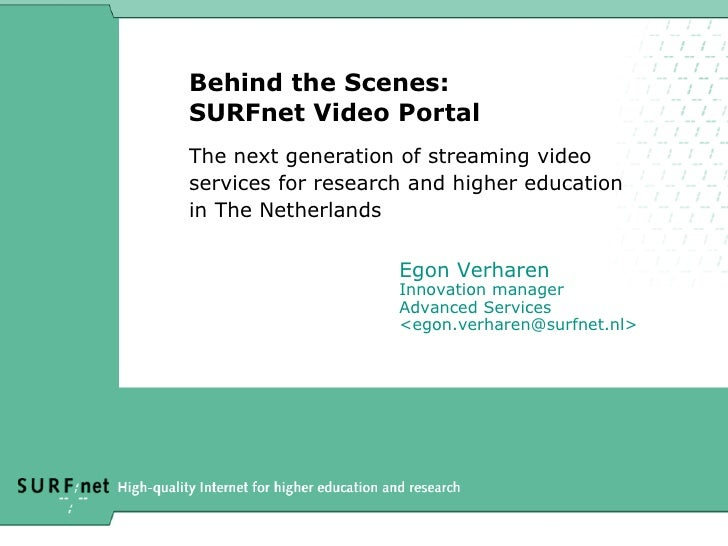 Behind the Scenes: SURFnet Video Portal The next generation of streaming video  services for research and higher education...