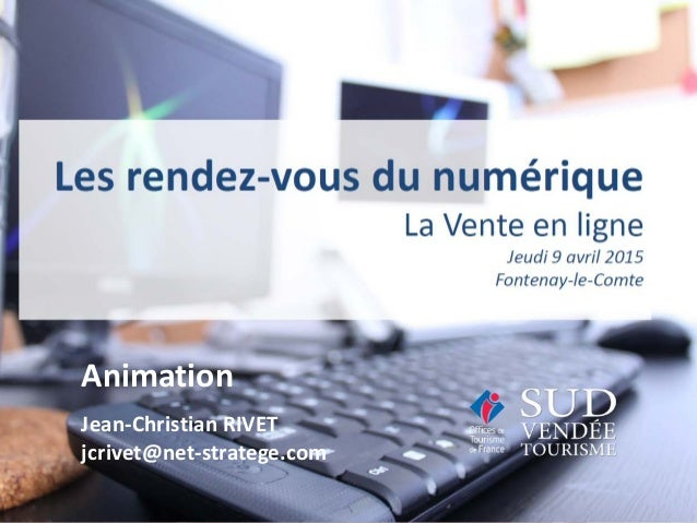 07 avril 2015 Expertise, collaboration, performance Animation Jean-Christian RIVET jcrivet@net-stratege.com