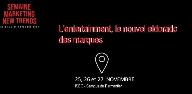 25, 26 et 27 NOVEMBRE ISEG - Campus de Parmentier L'entertainment, le nouvel eldorado des marques L'entertainment, le nouv...