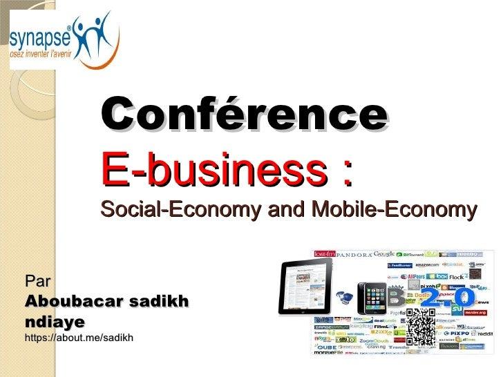 Conférence               E-business:               Social-Economy and Mobile-EconomyParAboubacar sadikhndiayehttps://abou...