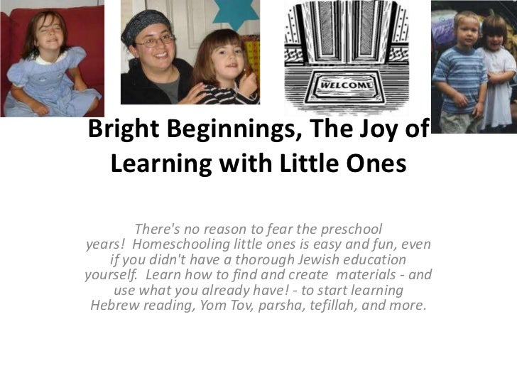 Bright Beginnings, The Joy of  Learning with Little Ones        Theres no reason to fear the preschoolyears! Homeschooling...