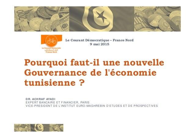 Pourquoi faut-il une nouvelle Gouvernance de l'économie Le Courant Démocratique – France Nord 9 mai 2015 Gouvernance de l'...