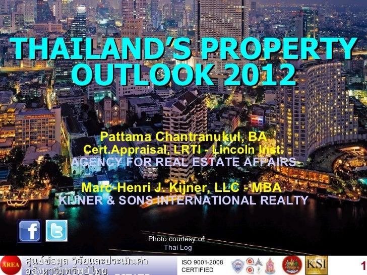 THAILAND'S PROPERTY OUTLOOK 2012 Pattama Chantranukul, BA Cert.Appraisal, LRTI - Lincoln Inst. AGENCY FOR REAL ESTATE  AFF...