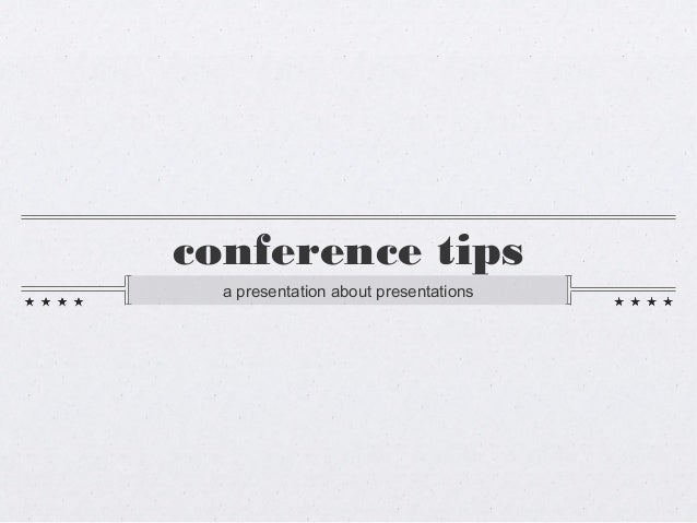 conference tips a presentation about presentations