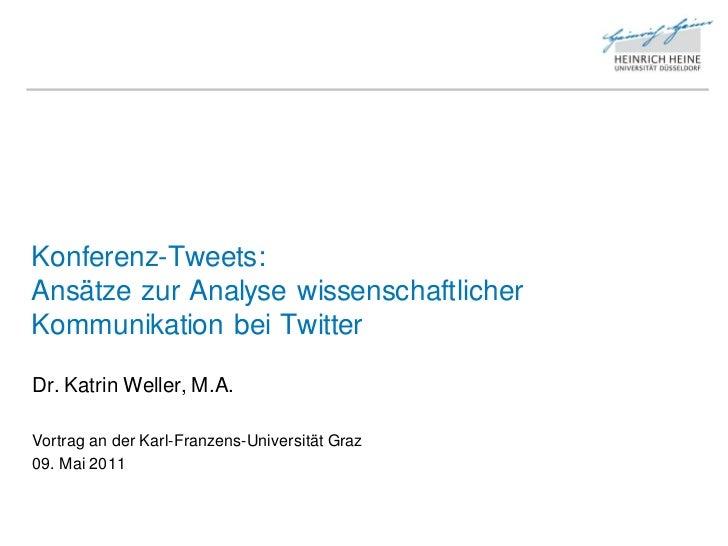 Konferenz-Tweets:Ansätze zur Analyse wissenschaftlicherKommunikation bei TwitterDr. Katrin Weller, M.A.Vortrag an der Karl...
