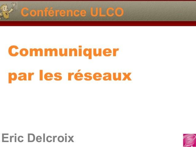 Eric Delcroix Conférence ULCO Communiquer par les réseaux
