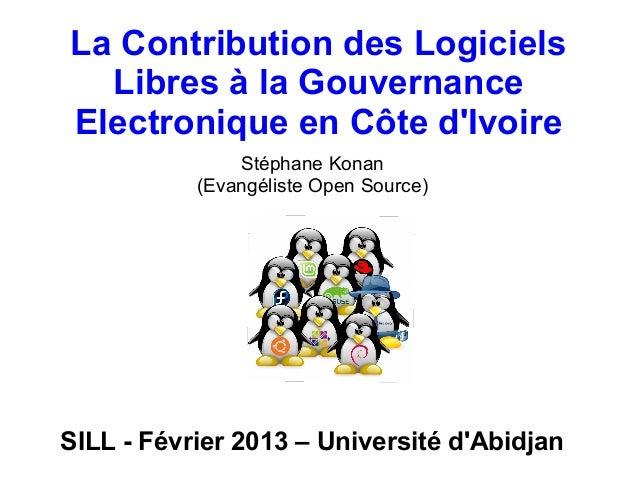 La Contribution des Logiciels  Libres à la GouvernanceElectronique en Côte dIvoire               Stéphane Konan           ...
