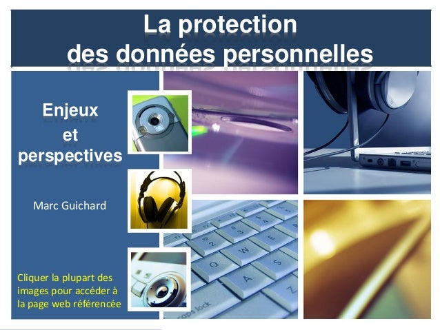 La protection          des données personnelles   Enjeux     etperspectives   Marc GuichardCliquer la plupart desimages po...